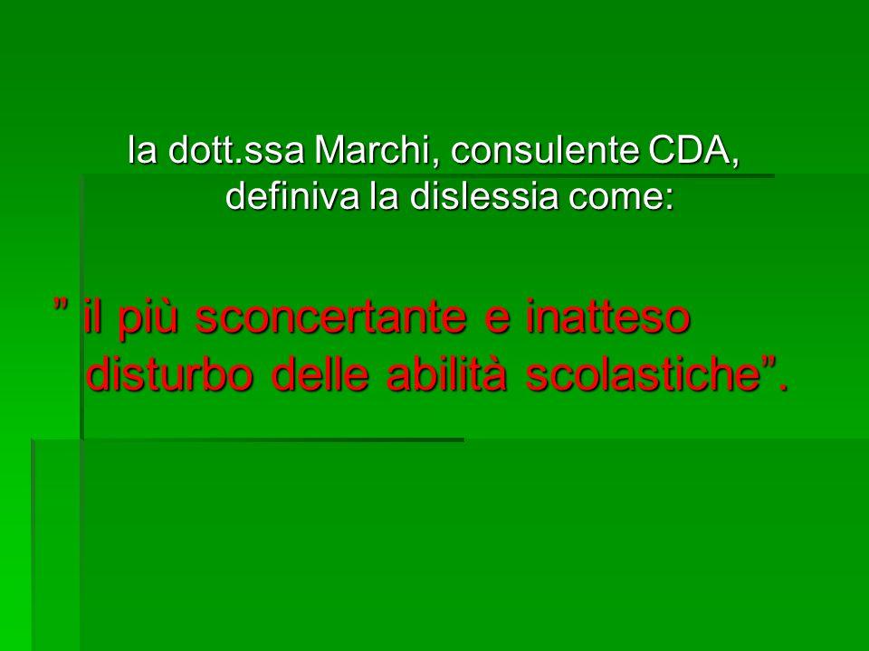 la dott.ssa Marchi, consulente CDA, definiva la dislessia come: il più sconcertante e inatteso disturbo delle abilità scolastiche.