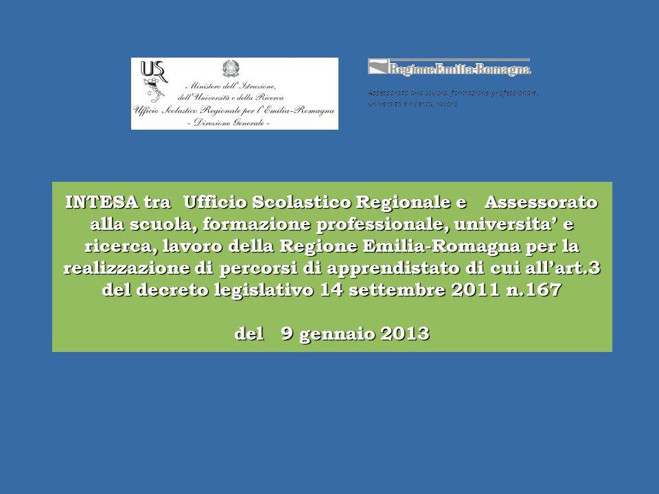 INTESA tra Ufficio Scolastico Regionale e Assessorato alla scuola, formazione professionale, universita e ricerca, lavoro della Regione Emilia-Romagna per la realizzazione di percorsi di apprendistato di cui allart.3 del decreto legislativo 14 settembre 2011 n.167 del 9 gennaio 2013