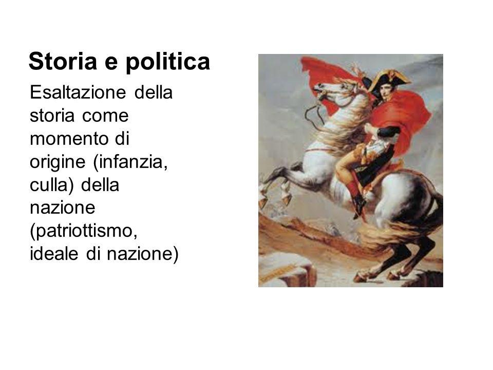 Storia e politica Esaltazione della storia come momento di origine (infanzia, culla) della nazione (patriottismo, ideale di nazione)