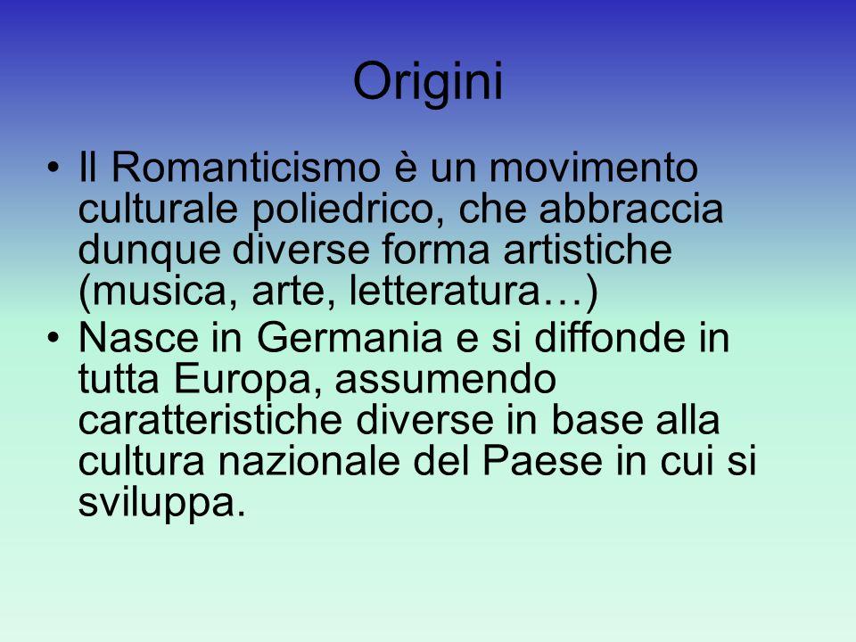 Origini Il Romanticismo è un movimento culturale poliedrico, che abbraccia dunque diverse forma artistiche (musica, arte, letteratura…) Nasce in Germa