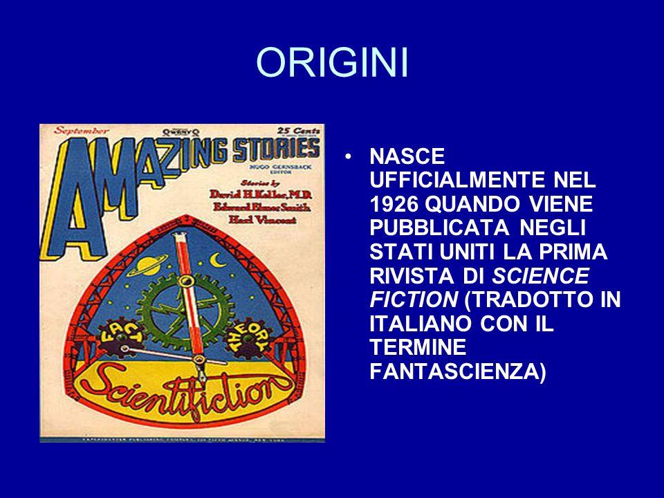 ORIGINI NASCE UFFICIALMENTE NEL 1926 QUANDO VIENE PUBBLICATA NEGLI STATI UNITI LA PRIMA RIVISTA DI SCIENCE FICTION (TRADOTTO IN ITALIANO CON IL TERMIN