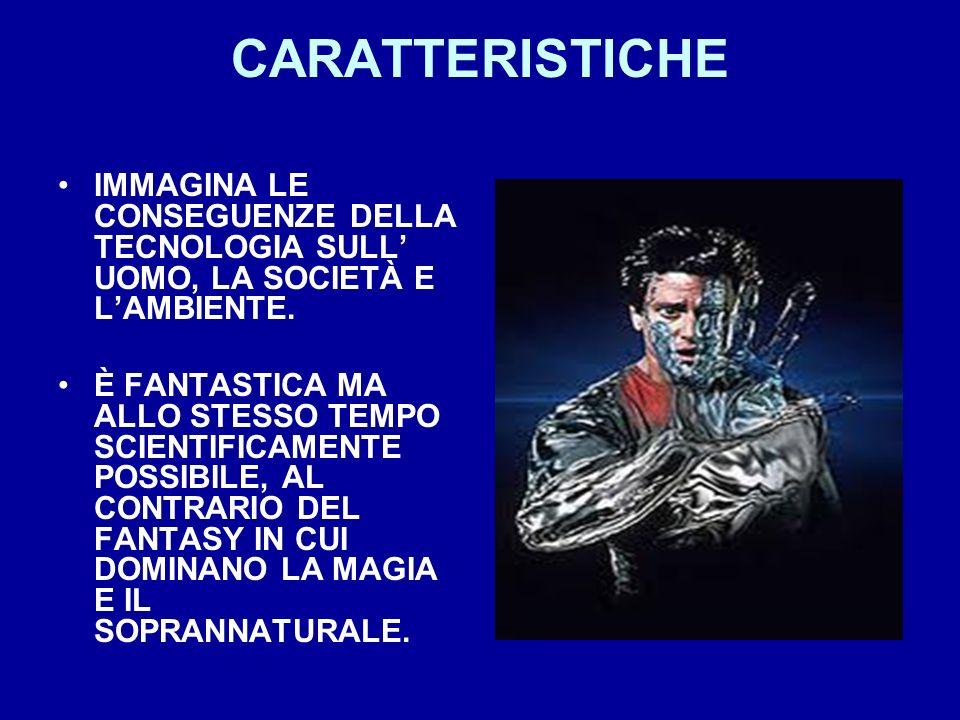 CARATTERISTICHE IMMAGINA LE CONSEGUENZE DELLA TECNOLOGIA SULL UOMO, LA SOCIETÀ E LAMBIENTE. È FANTASTICA MA ALLO STESSO TEMPO SCIENTIFICAMENTE POSSIBI