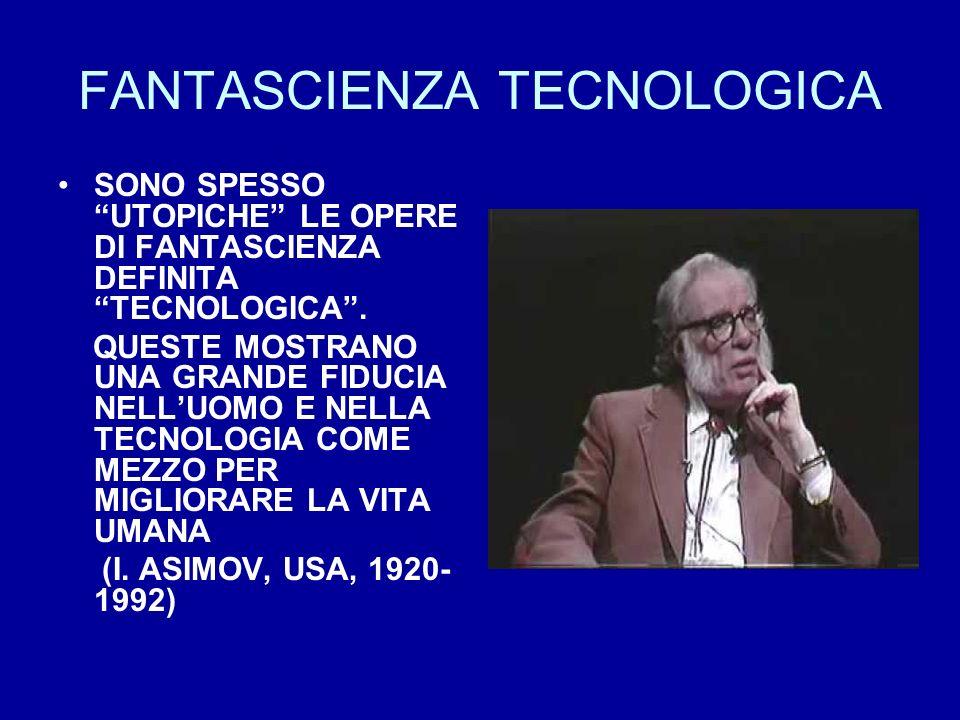 FANTASCIENZA TECNOLOGICA SONO SPESSO UTOPICHE LE OPERE DI FANTASCIENZA DEFINITA TECNOLOGICA.