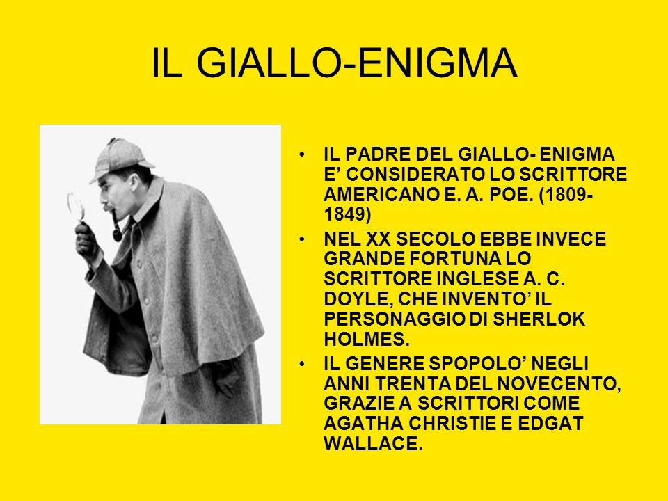 IL GIALLO-ENIGMA IL PADRE DEL GIALLO- ENIGMA E CONSIDERATO LO SCRITTORE AMERICANO E. A. POE. (1809- 1849) NEL XX SECOLO EBBE INVECE GRANDE FORTUNA LO