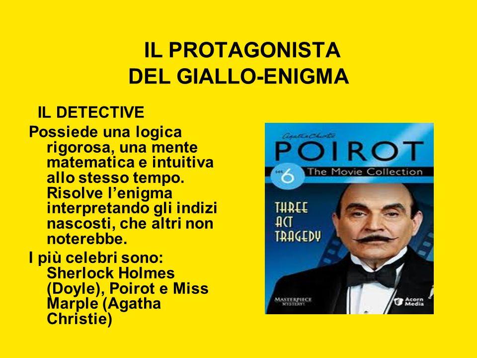 IL PROTAGONISTA DEL GIALLO-ENIGMA IL DETECTIVE Possiede una logica rigorosa, una mente matematica e intuitiva allo stesso tempo. Risolve lenigma inter