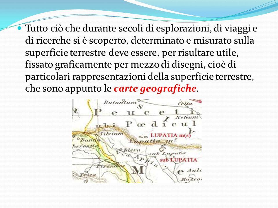 La carta geografica rappresenta uno strumento fondamentale per una quantità di scopi pratici poiché è indispensabile allingegnere per preparare piani di strade, di ferrovie, come al marinaio, al militare, allaviatore e al viaggiatore.