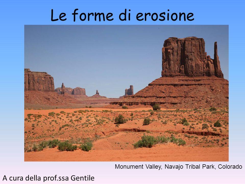Le forme di erosione A cura della prof.ssa Gentile Monument Valley, Navajo Tribal Park, Colorado