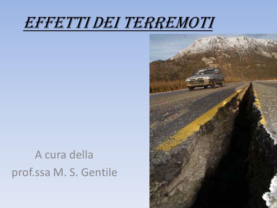 EFFETTI DEI TERREMOTI A cura della prof.ssa M. S. Gentile