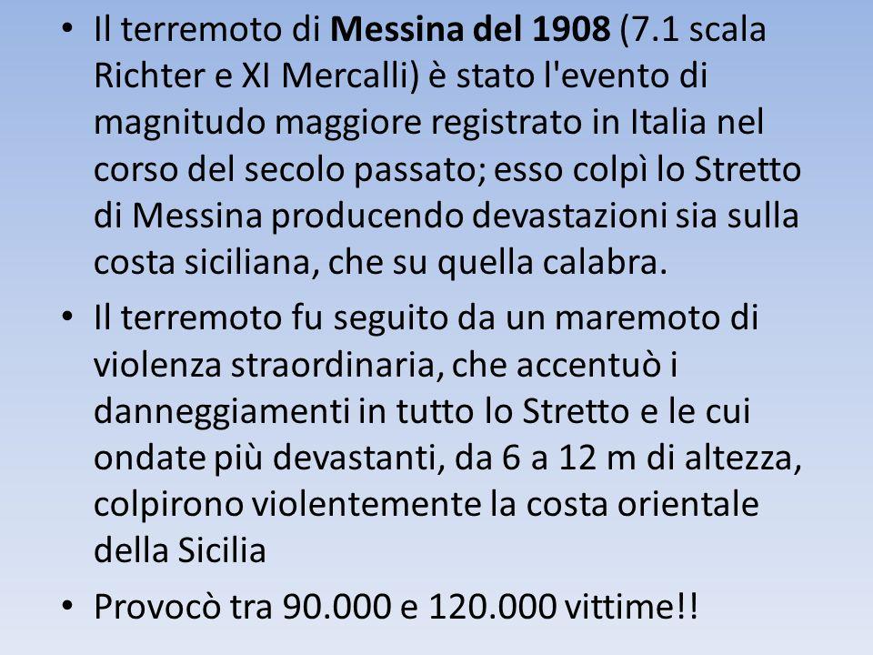 Il terremoto di Messina del 1908 (7.1 scala Richter e XI Mercalli) è stato l'evento di magnitudo maggiore registrato in Italia nel corso del secolo pa