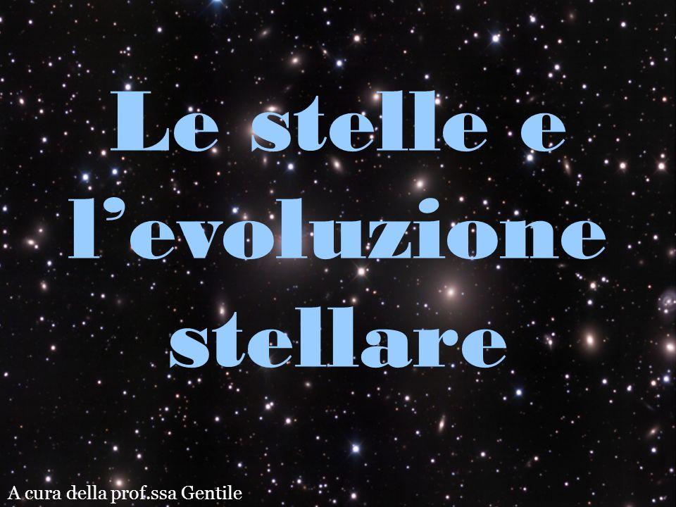 A cura della prof.ssa Gentile Le stelle e levoluzione stellare
