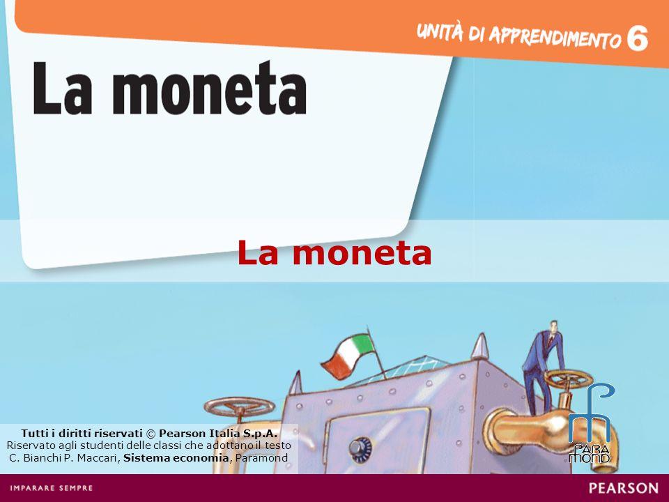 La moneta Tutti i diritti riservati © Pearson Italia S.p.A.