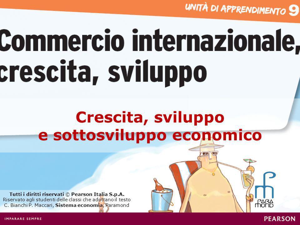 Crescita, sviluppo e sottosviluppo economico Tutti i diritti riservati © Pearson Italia S.p.A. Riservato agli studenti delle classi che adottano il te