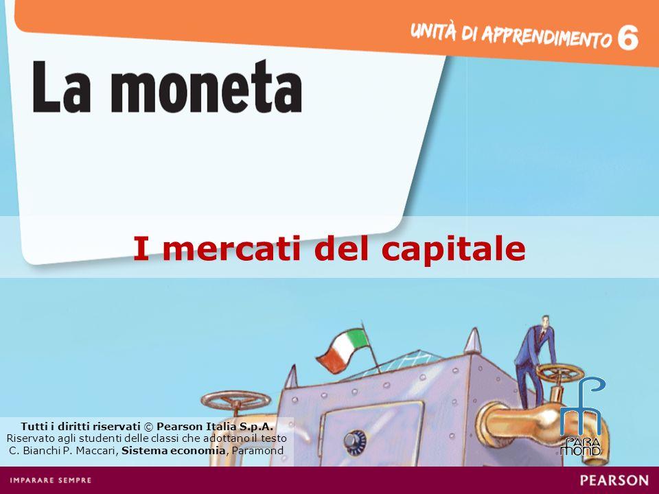 I mercati del capitale Tutti i diritti riservati © Pearson Italia S.p.A. Riservato agli studenti delle classi che adottano il testo C. Bianchi P. Macc