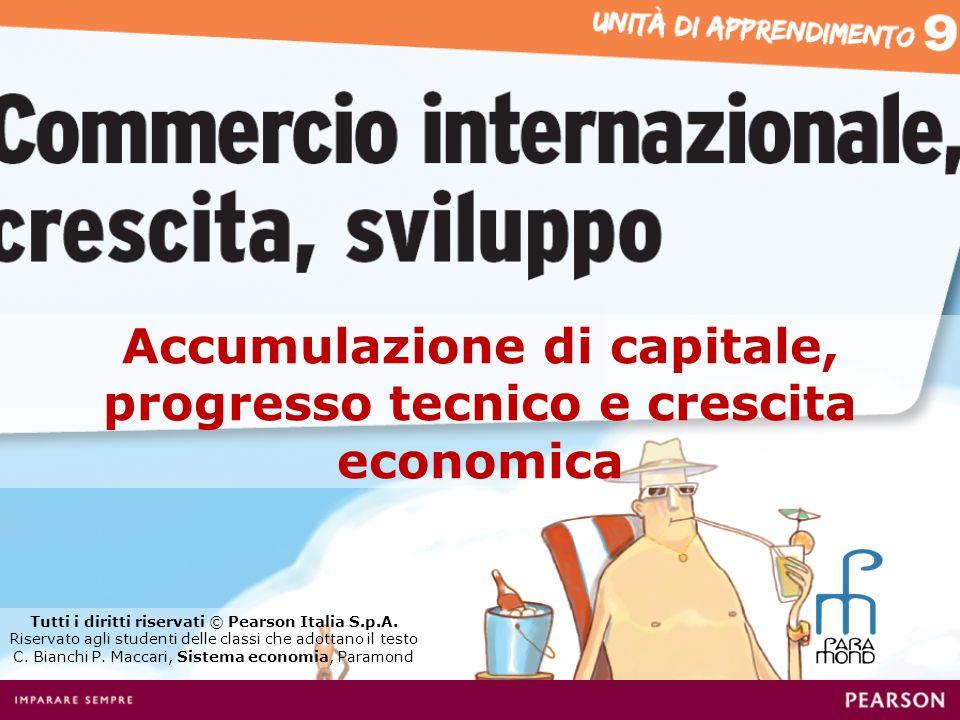 Accumulazione di capitale, progresso tecnico e crescita economica Tutti i diritti riservati © Pearson Italia S.p.A.