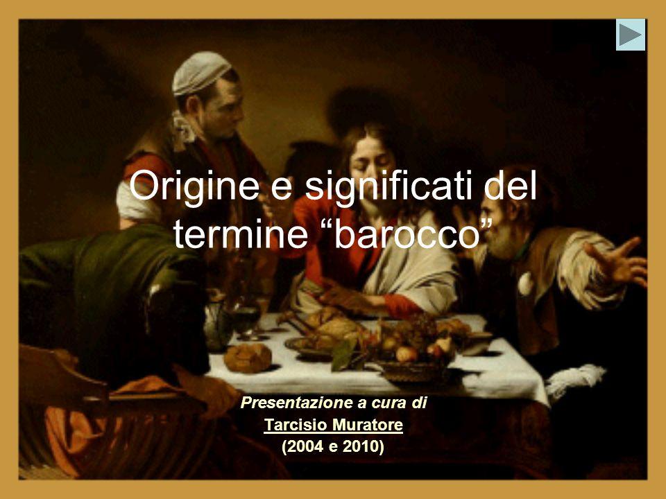 Origine e significati del termine barocco Presentazione a cura di Tarcisio Muratore (2004 e 2010)
