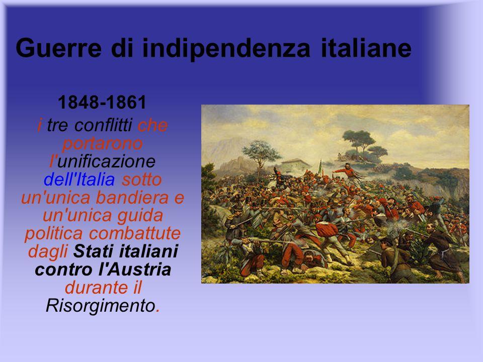 Guerre di indipendenza italiane 1848-1861 i tre conflitti che portarono l'unificazione dell'Italia sotto un'unica bandiera e un'unica guida politica c