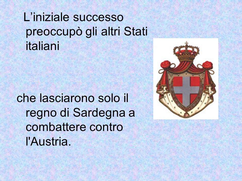 Liniziale successo preoccupò gli altri Stati italiani che lasciarono solo il regno di Sardegna a combattere contro l'Austria.