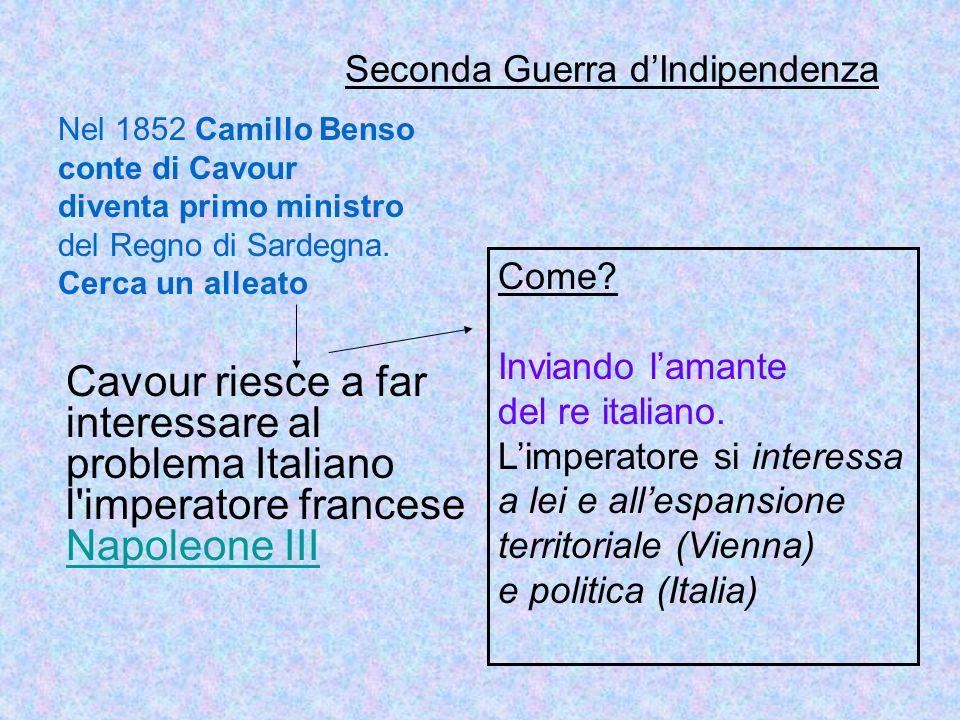 Seconda Guerra dIndipendenza Nel 1852 Camillo Benso conte di Cavour diventa primo ministro del Regno di Sardegna. Cerca un alleato Cavour riesce a far