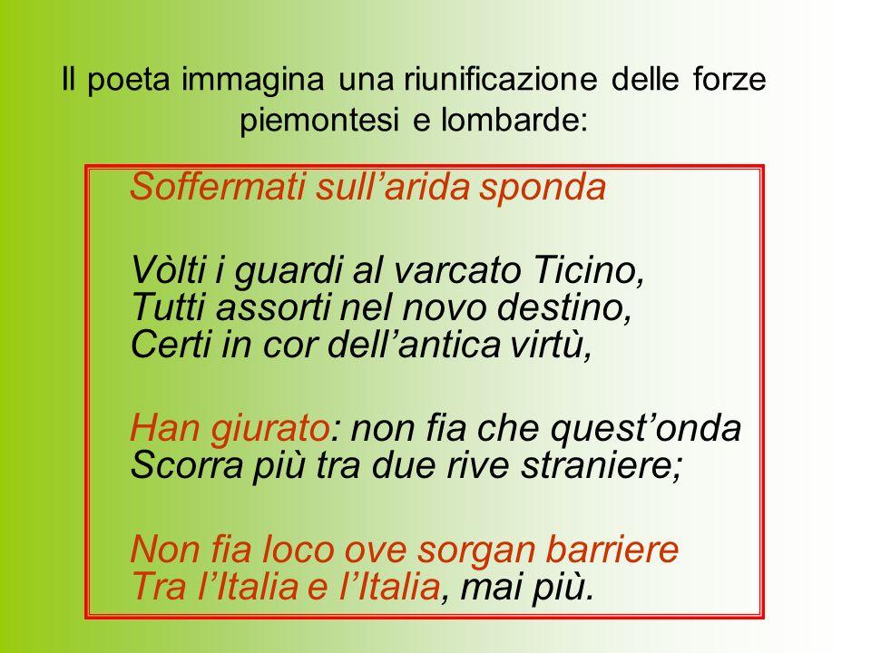Manzoni Manzoni annuncia che gli italiani finalmente saranno riuniti Una gente che libera tutta O fia serva tra lAlpe e il mare; Una darme, di lingua, daltare, Di memorie, di sangue e di cor.