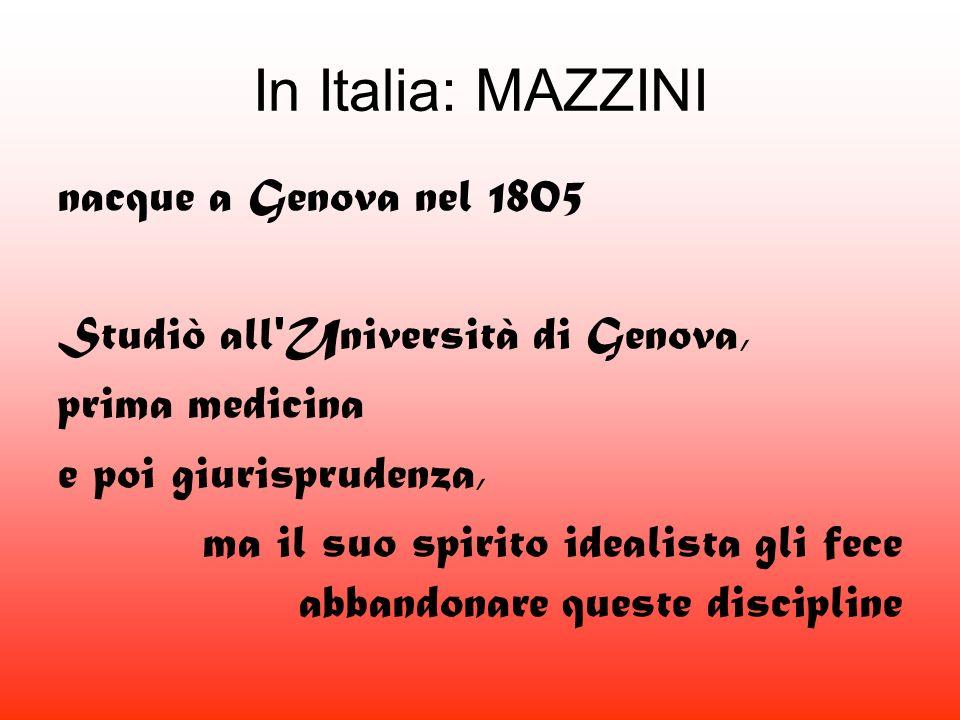 nacque a Genova nel 1805 Studiò all Università di Genova, prima medicina e poi giurisprudenza, ma il suo spirito idealista gli fece abbandonare queste discipline In Italia: MAZZINI