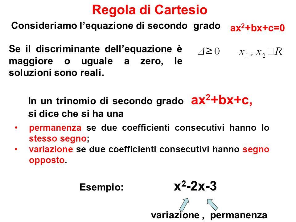 Regola di Cartesio permanenza se due coefficienti consecutivi hanno lo stesso segno; variazione se due coefficienti consecutivi hanno segno opposto. v