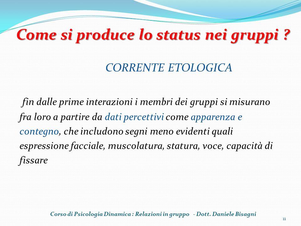 CORRENTE ETOLOGICA fin dalle prime interazioni i membri dei gruppi si misurano fra loro a partire da dati percettivi come apparenza e contegno, che in