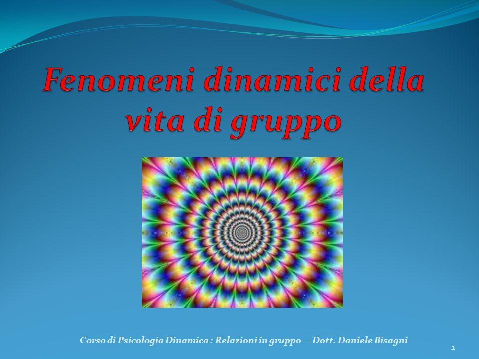 2 Corso di Psicologia Dinamica : Relazioni in gruppo - Dott. Daniele Bisagni