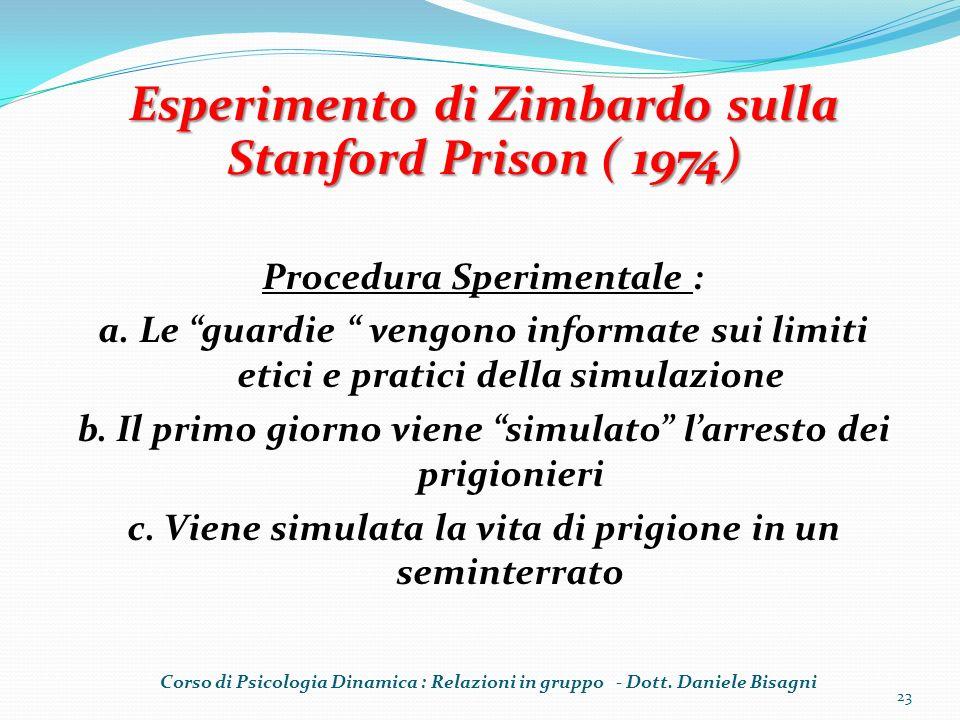 Procedura Sperimentale : a. Le guardie vengono informate sui limiti etici e pratici della simulazione b. Il primo giorno viene simulato larresto dei p
