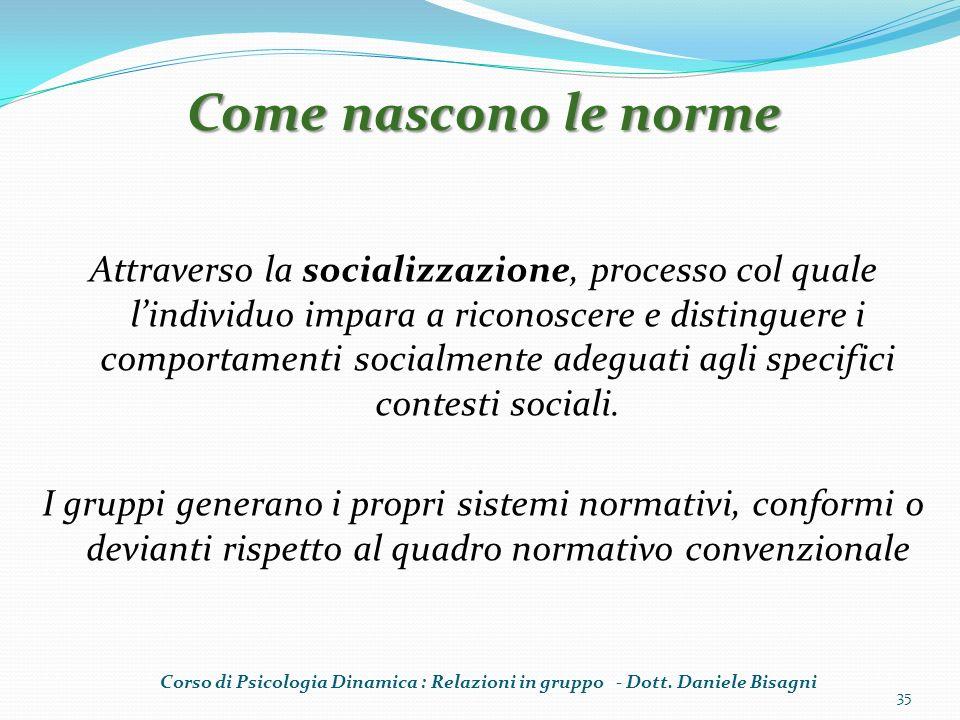 Attraverso la socializzazione, processo col quale lindividuo impara a riconoscere e distinguere i comportamenti socialmente adeguati agli specifici co