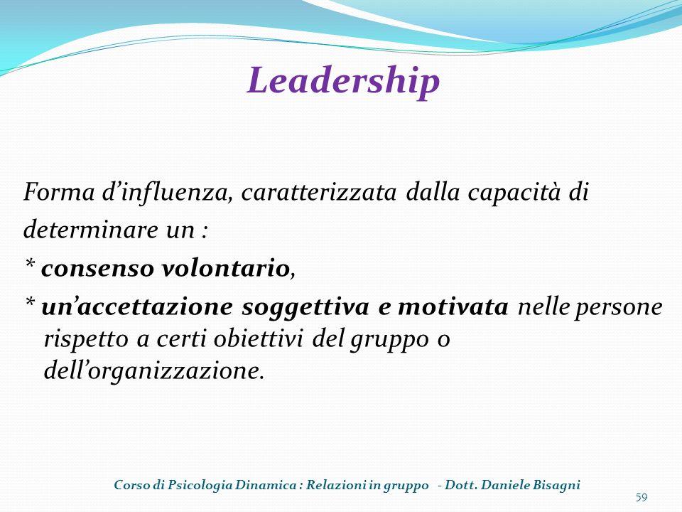 Forma dinfluenza, caratterizzata dalla capacità di determinare un : * consenso volontario, * unaccettazione soggettiva e motivata nelle persone rispetto a certi obiettivi del gruppo o dellorganizzazione.