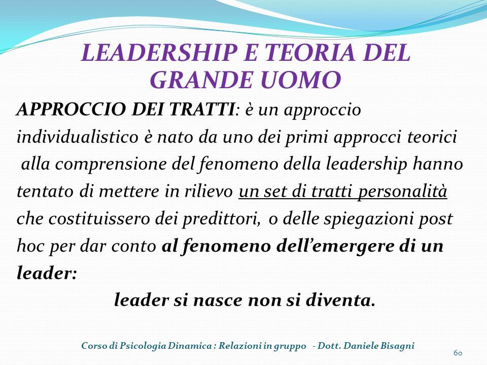 APPROCCIO DEI TRATTI: è un approccio individualistico è nato da uno dei primi approcci teorici alla comprensione del fenomeno della leadership hanno t