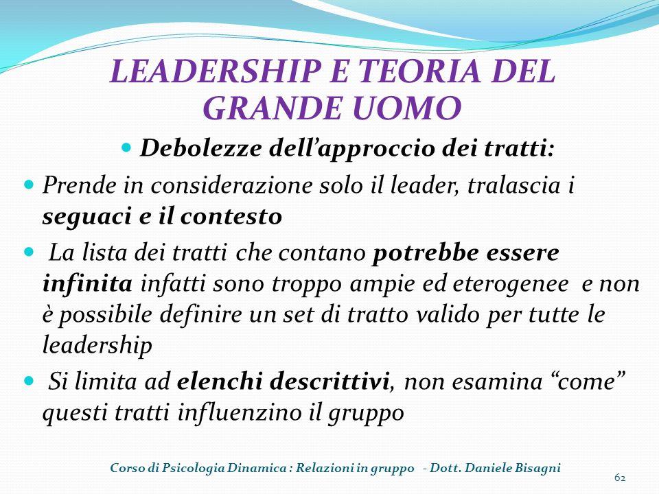 Debolezze dellapproccio dei tratti: Prende in considerazione solo il leader, tralascia i seguaci e il contesto La lista dei tratti che contano potrebb
