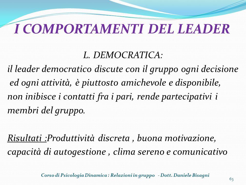L. DEMOCRATICA: il leader democratico discute con il gruppo ogni decisione ed ogni attività, è piuttosto amichevole e disponibile, non inibisce i cont