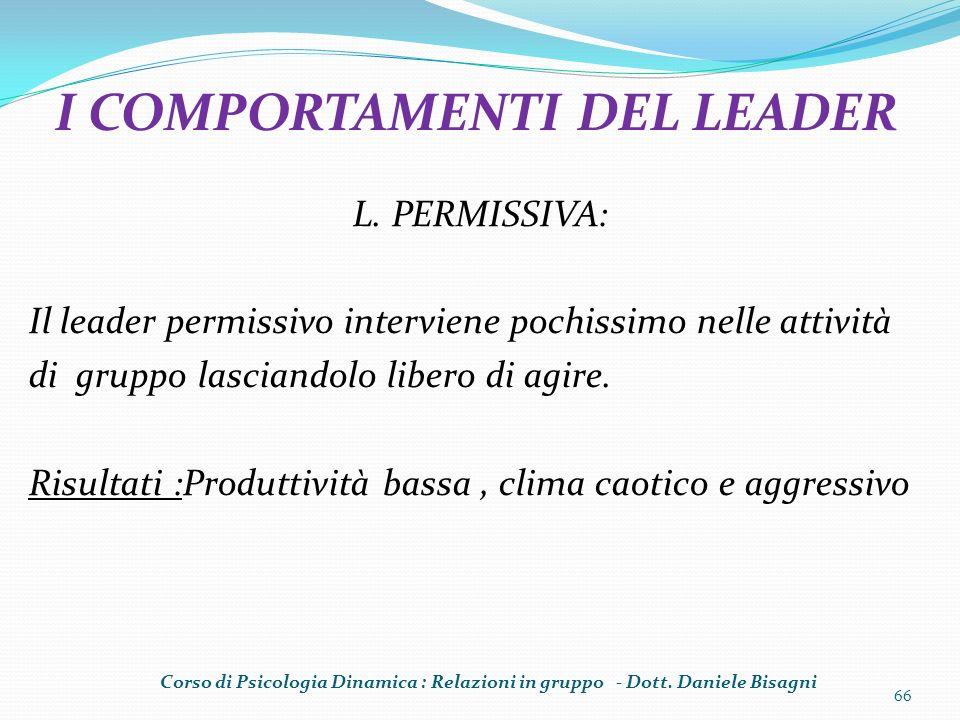L. PERMISSIVA: Il leader permissivo interviene pochissimo nelle attività di gruppo lasciandolo libero di agire. Risultati :Produttività bassa, clima c
