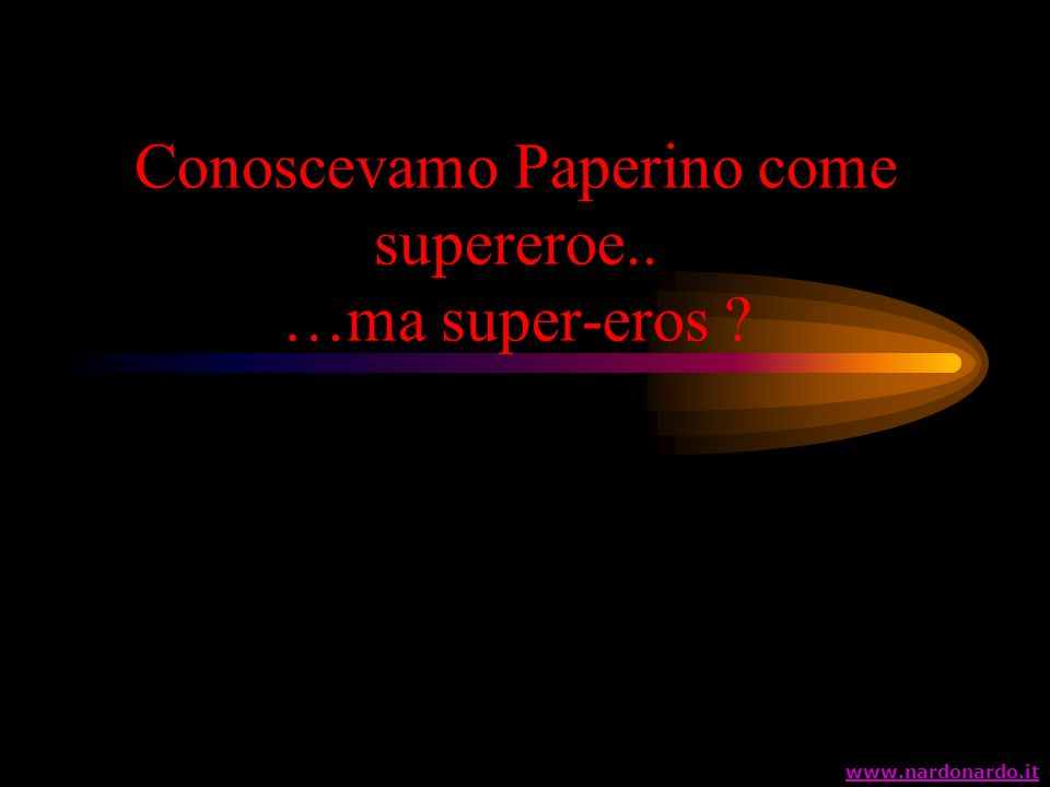 Conoscevamo Paperino come supereroe.. …ma super-eros ? www.nardonardo.it
