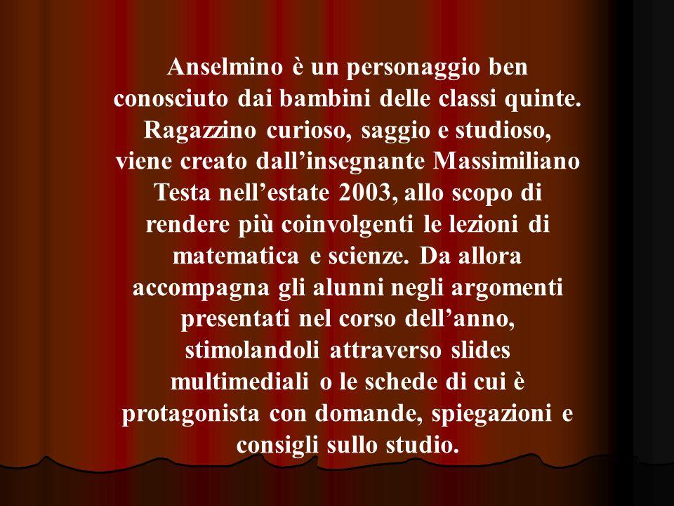 Anselmino è un personaggio ben conosciuto dai bambini delle classi quinte.