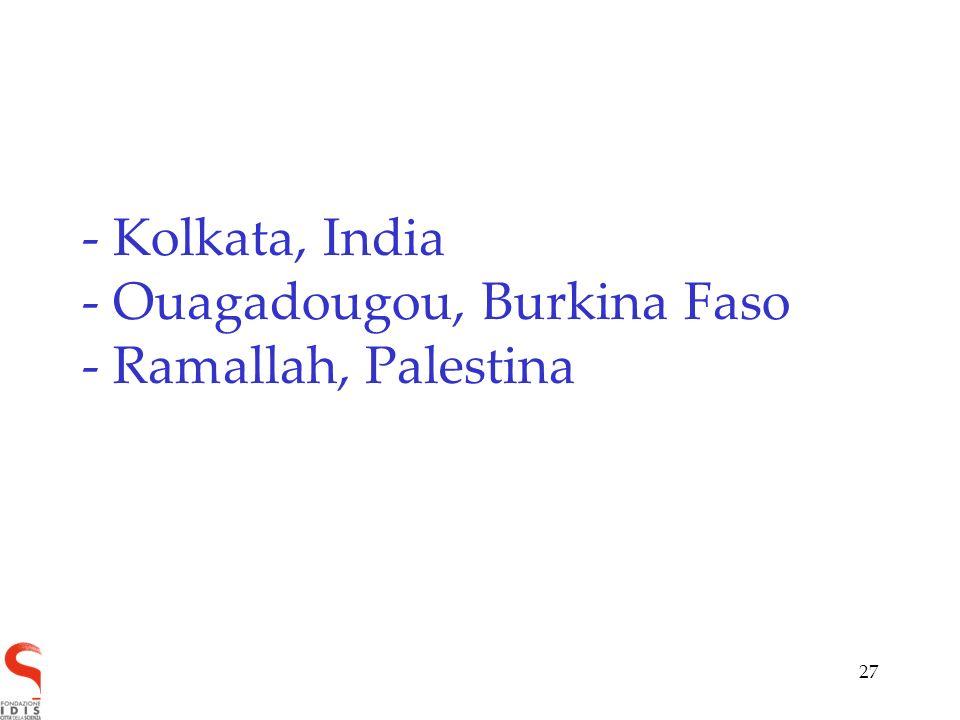 27 - Kolkata, India - Ouagadougou, Burkina Faso - Ramallah, Palestina