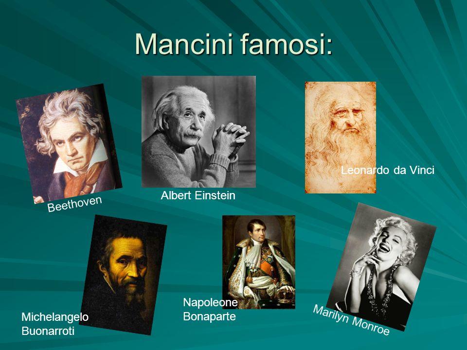 Mancini famosi: Beethoven Albert Einstein Leonardo da Vinci Michelangelo Buonarroti Napoleone Bonaparte Marilyn Monroe