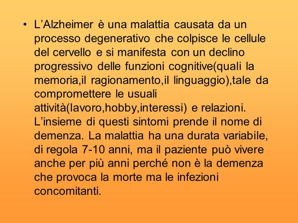 LAlzheimer è una malattia causata da un processo degenerativo che colpisce le cellule del cervello e si manifesta con un declino progressivo delle funzioni cognitive(quali la memoria,il ragionamento,il linguaggio),tale da compromettere le usuali attività(lavoro,hobby,interessi) e relazioni.