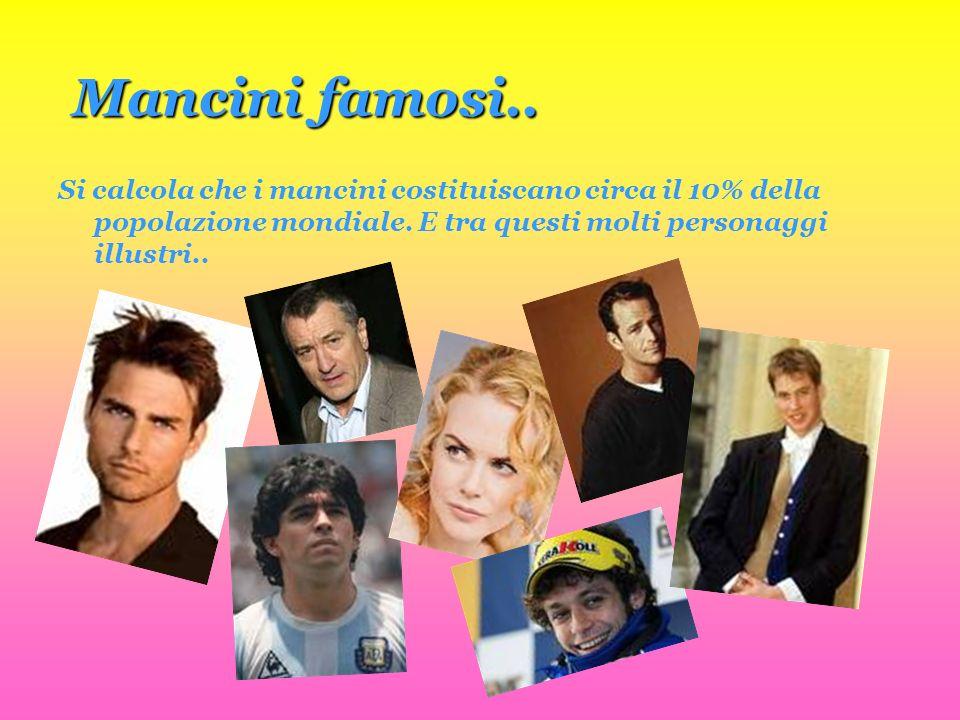 Mancini famosi.. Si calcola che i mancini costituiscano circa il 10% della popolazione mondiale. E tra questi molti personaggi illustri..