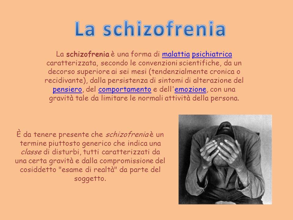 La schizofrenia è una forma di malattia psichiatrica caratterizzata, secondo le convenzioni scientifiche, da un decorso superiore ai sei mesi (tendenz