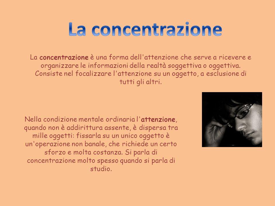 La concentrazione è una forma dell'attenzione che serve a ricevere e organizzare le informazioni della realtà soggettiva o oggettiva. Consiste nel foc