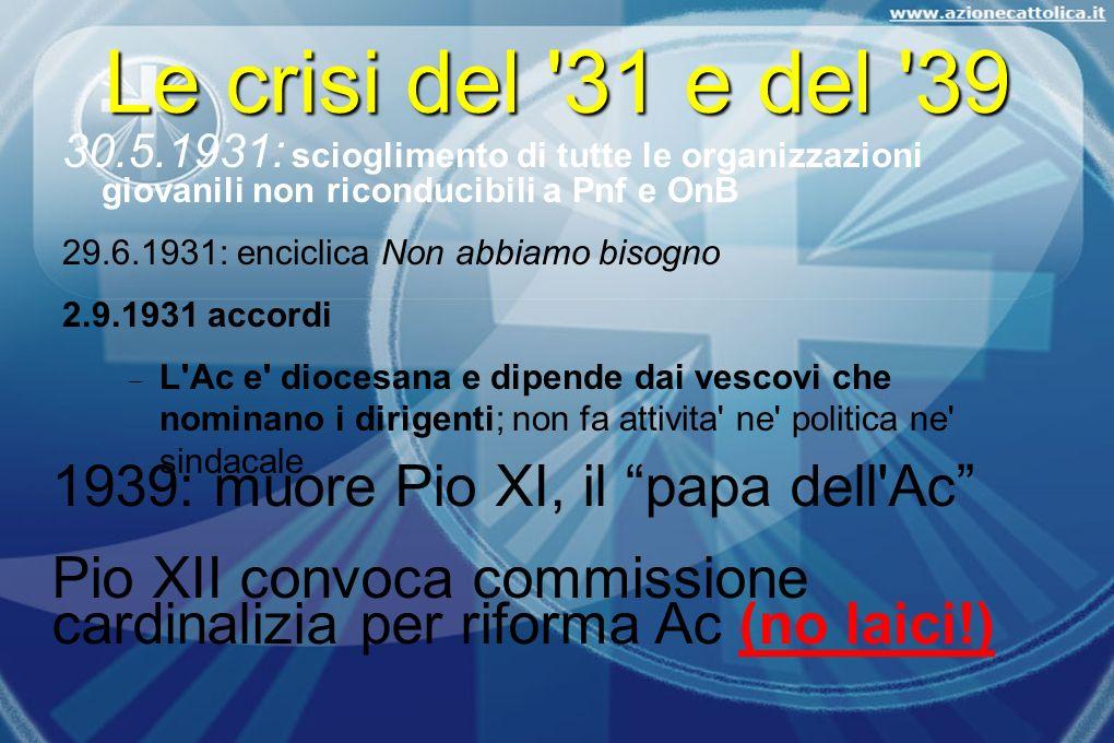 Le crisi del '31 e del '39 30.5.1931: scioglimento di tutte le organizzazioni giovanili non riconducibili a Pnf e OnB 29.6.1931: enciclica Non abbiamo