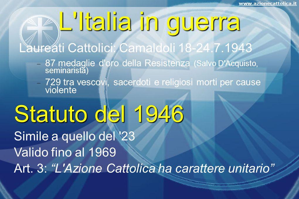 L'Italia in guerra Laureati Cattolici: Camaldoli 18-24.7.1943 87 medaglie d'oro della Resistenza (Salvo D'Acquisto, seminarista) 729 tra vescovi, sace