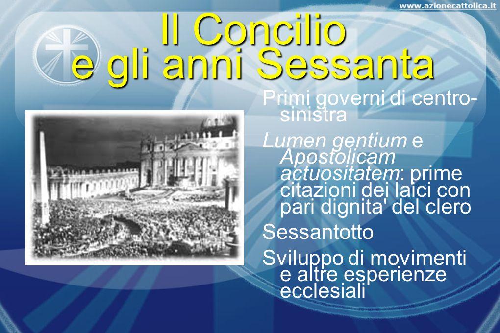 Il Concilio e gli anni Sessanta Primi governi di centro- sinistra Lumen gentium e Apostolicam actuositatem: prime citazioni dei laici con pari dignita