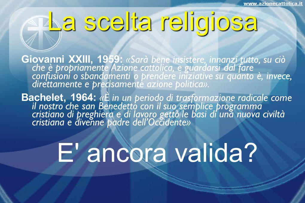 La scelta religiosa Giovanni XXIII, 1959: «Sarà bene insistere, innanzi tutto, su ciò che è propriamente Azione cattolica, e guardarsi dal fare confus