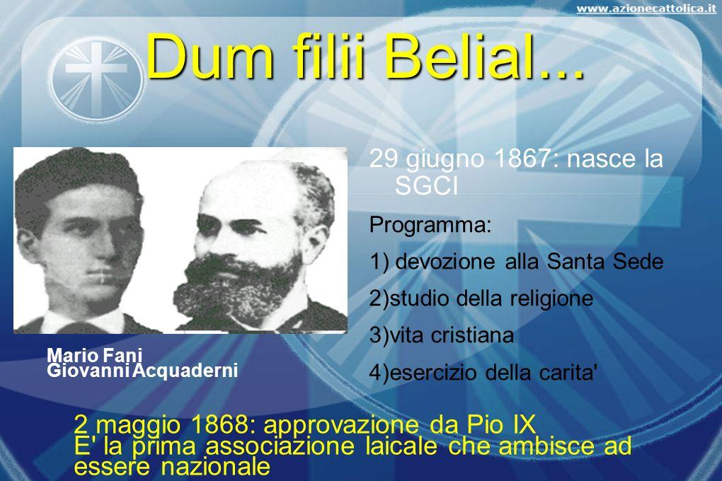 Dum filii Belial... 29 giugno 1867: nasce la SGCI Programma: 1) devozione alla Santa Sede 2)studio della religione 3)vita cristiana 4)esercizio della