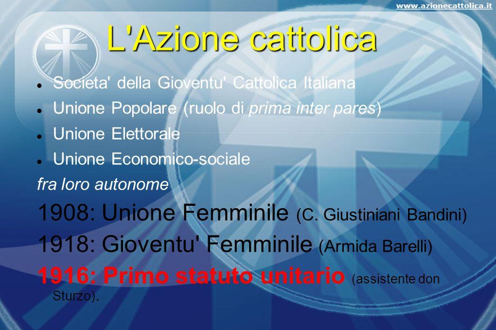L'Azione cattolica Societa' della Gioventu' Cattolica Italiana Unione Popolare (ruolo di prima inter pares) Unione Elettorale Unione Economico-sociale
