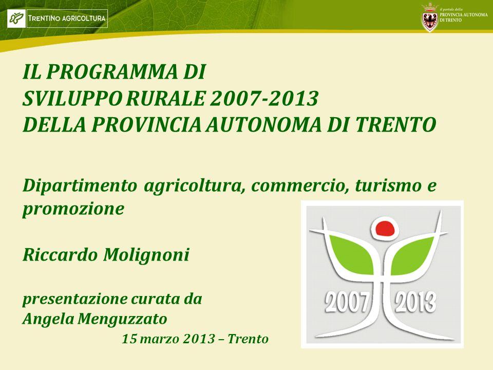 1 IL PROGRAMMA DI SVILUPPO RURALE 2007-2013 DELLA PROVINCIA AUTONOMA DI TRENTO Dipartimento agricoltura, commercio, turismo e promozione Riccardo Moli