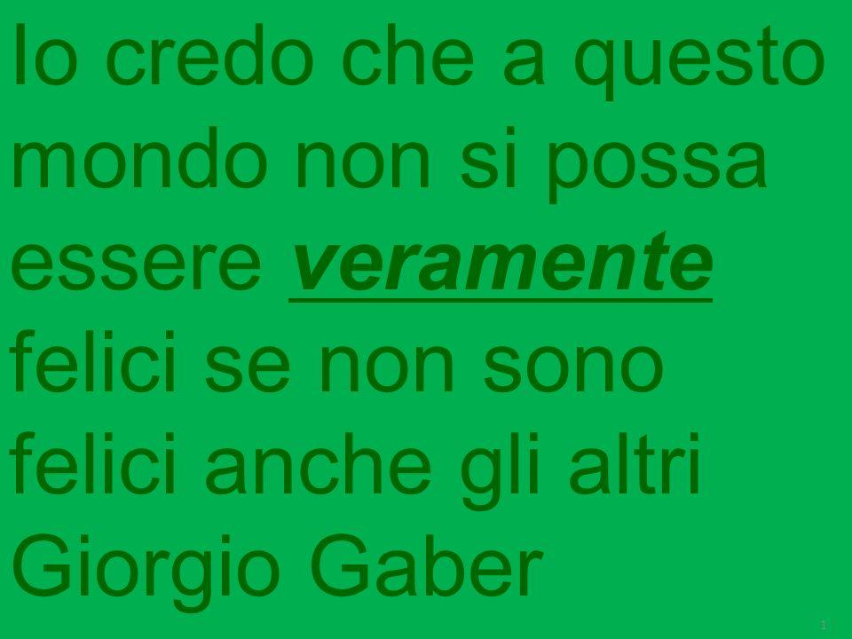 Io credo che a questo mondo non si possa essere veramente felici se non sono felici anche gli altri Giorgio Gaber 1